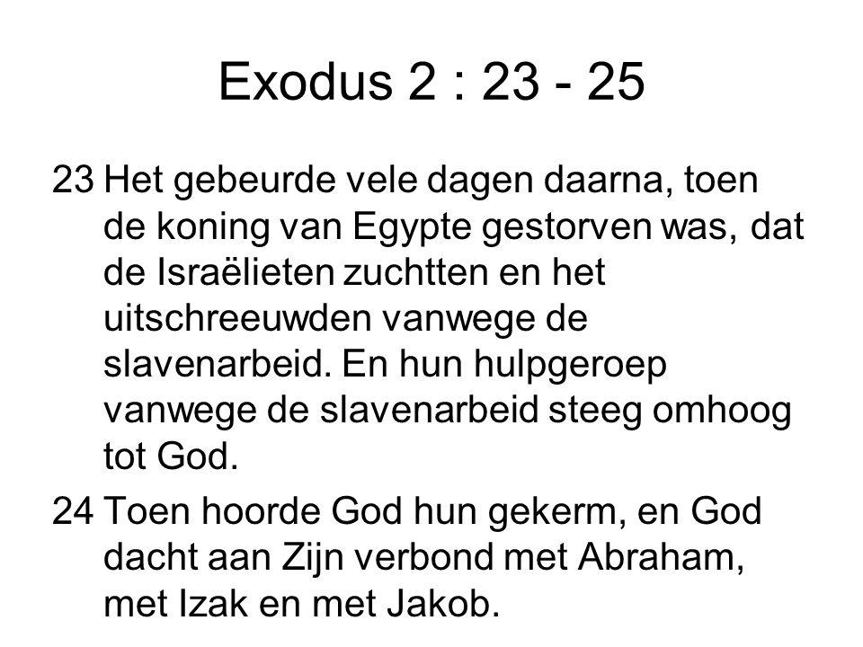 Exodus 2 : 23 - 25 23Het gebeurde vele dagen daarna, toen de koning van Egypte gestorven was, dat de Israëlieten zuchtten en het uitschreeuwden vanweg