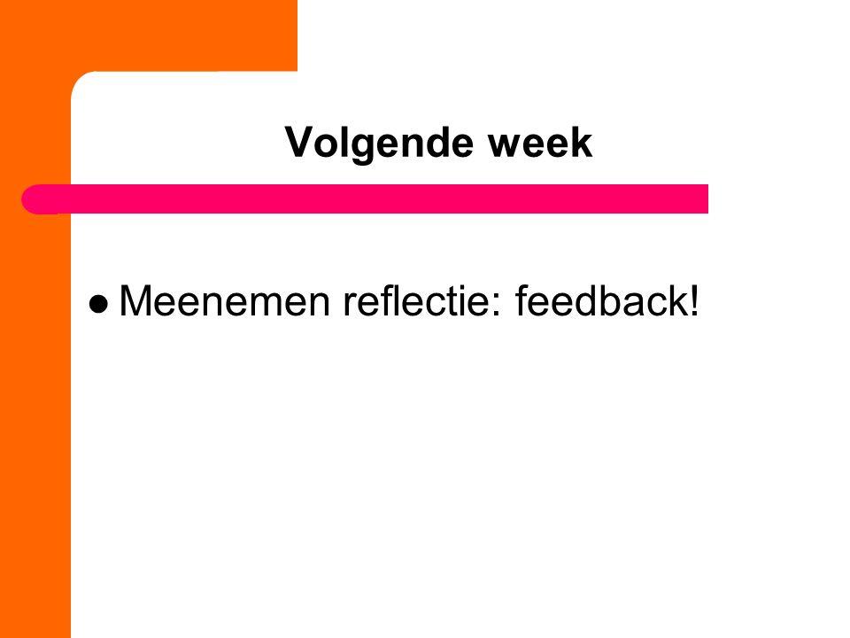 Volgende week Meenemen reflectie: feedback!