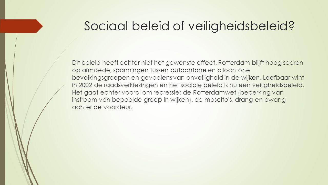 Sociaal beleid of veiligheidsbeleid? Dit beleid heeft echter niet het gewenste effect. Rotterdam blijft hoog scoren op armoede, spanningen tussen auto