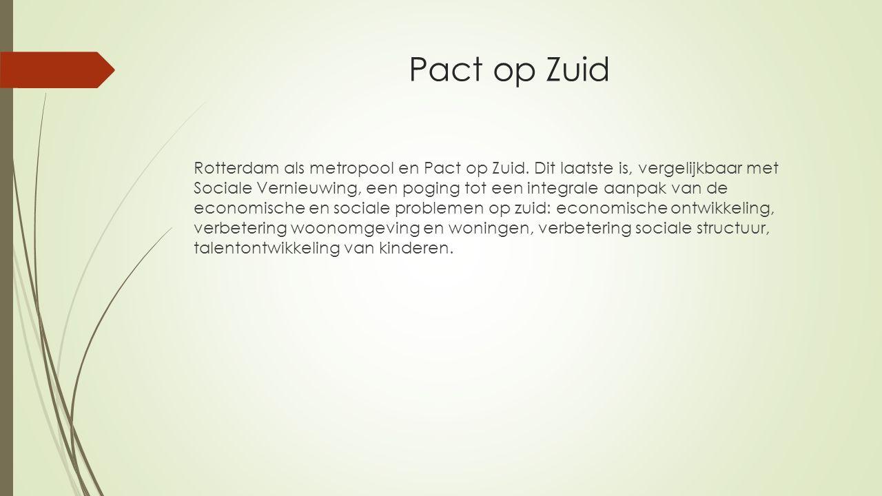Pact op Zuid Rotterdam als metropool en Pact op Zuid. Dit laatste is, vergelijkbaar met Sociale Vernieuwing, een poging tot een integrale aanpak van d
