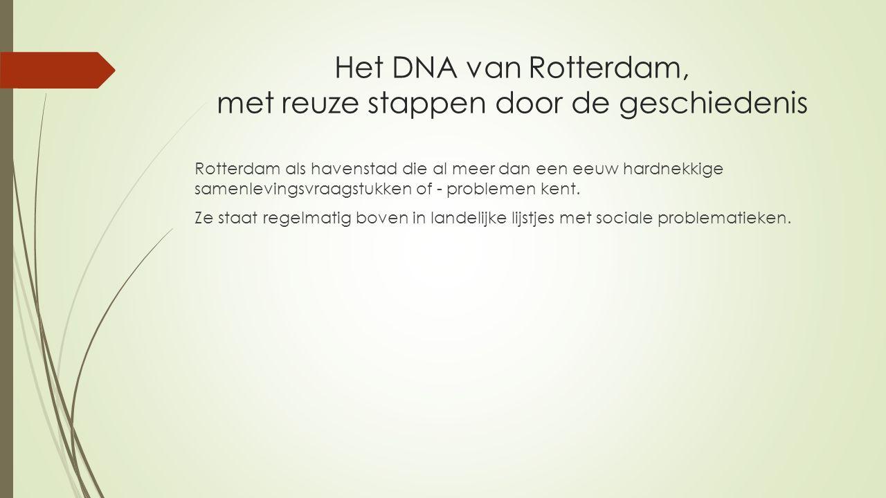 Het DNA van Rotterdam, met reuze stappen door de geschiedenis Rotterdam als havenstad die al meer dan een eeuw hardnekkige samenlevingsvraagstukken of