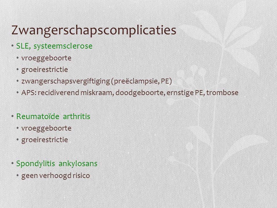 Zwangerschapscomplicaties SLE, systeemsclerose vroeggeboorte groeirestrictie zwangerschapsvergiftiging (preëclampsie, PE) APS: recidiverend miskraam,