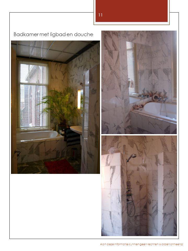 11 Aan deze informatie kunnen geen rechten worden ontleend Badkamer met ligbad en douche