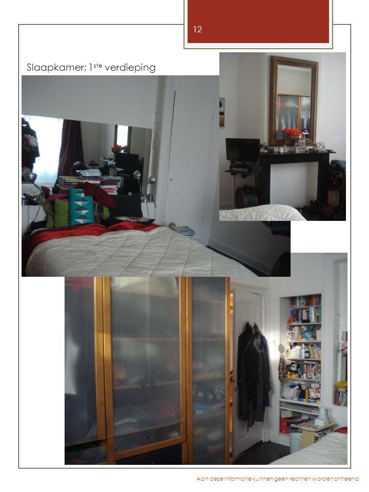 12 Aan deze informatie kunnen geen rechten worden ontleend Slaapkamer; 1 ste verdieping
