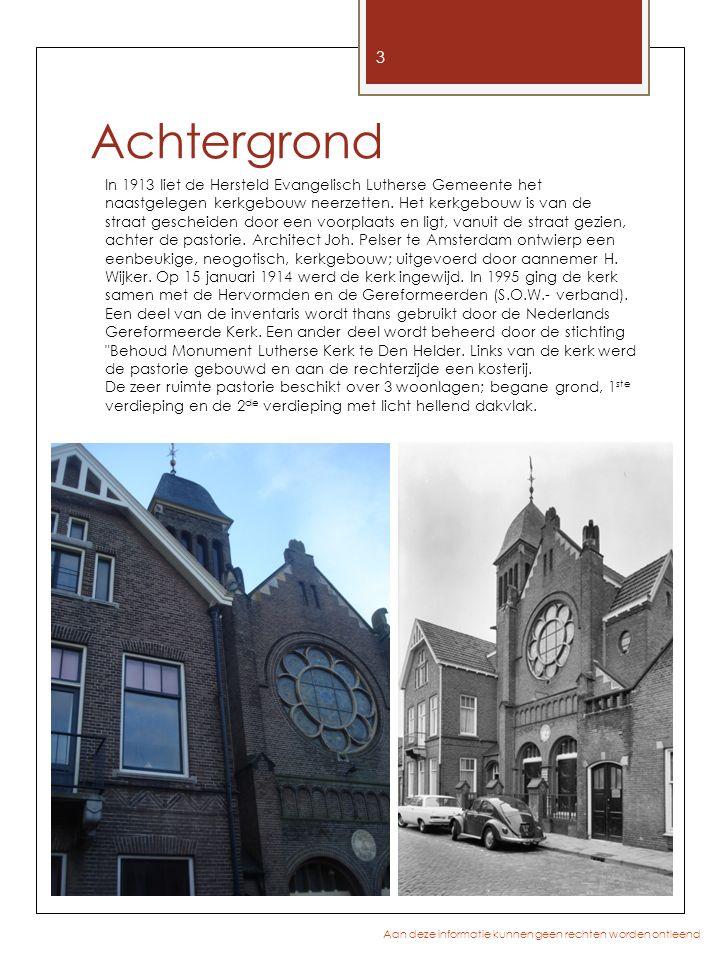 Achtergrond 3 Aan deze informatie kunnen geen rechten worden ontleend In 1913 liet de Hersteld Evangelisch Lutherse Gemeente het naastgelegen kerkgebo