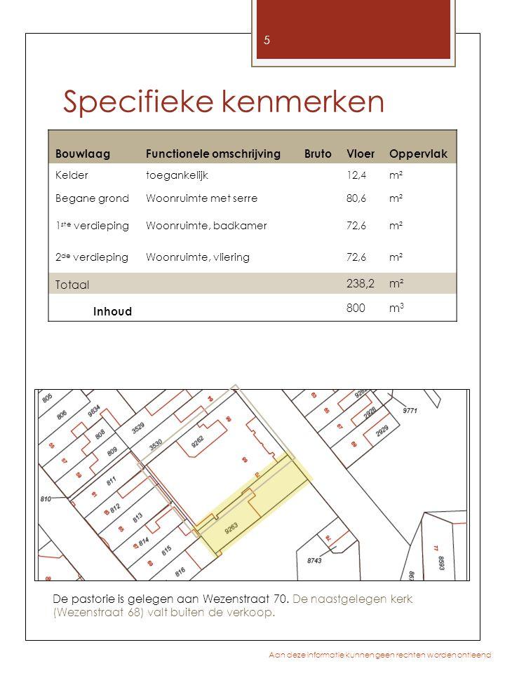 Specifieke kenmerken 5 Aan deze informatie kunnen geen rechten worden ontleend De pastorie is gelegen aan Wezenstraat 70. De naastgelegen kerk (Wezens