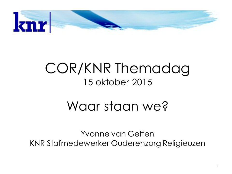 COR/KNR Themadag 15 oktober 2015 Waar staan we.