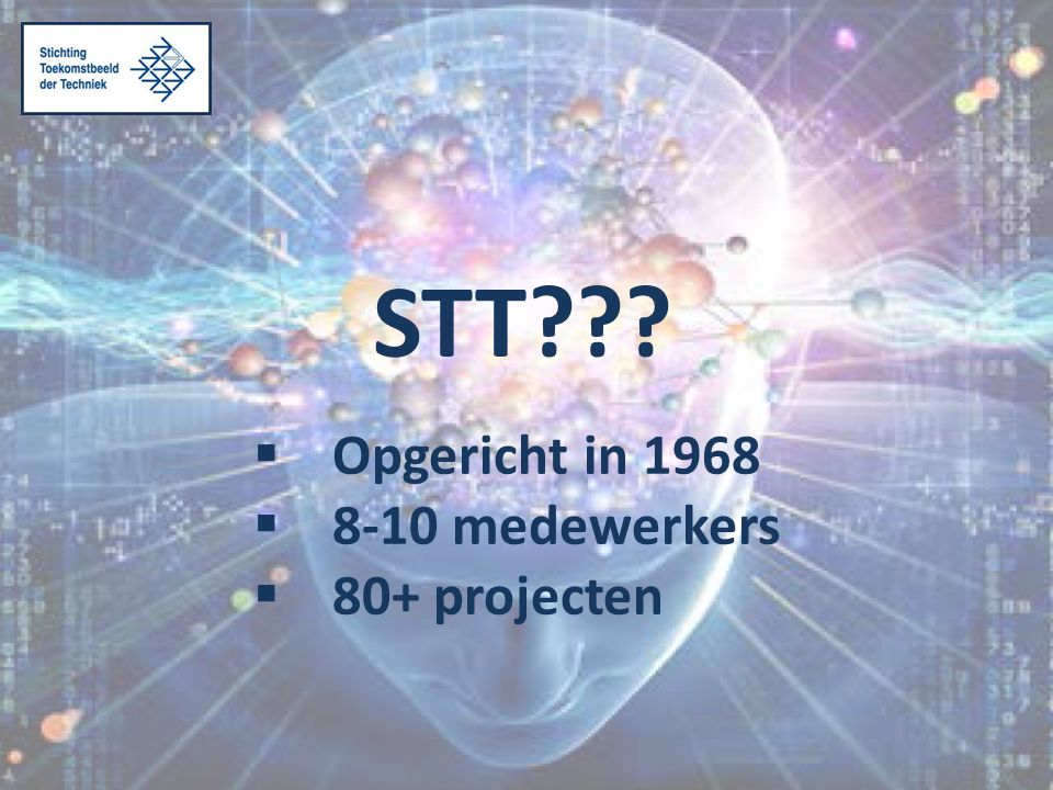 STT???  Opgericht in 1968  8-10 medewerkers  80+ projecten