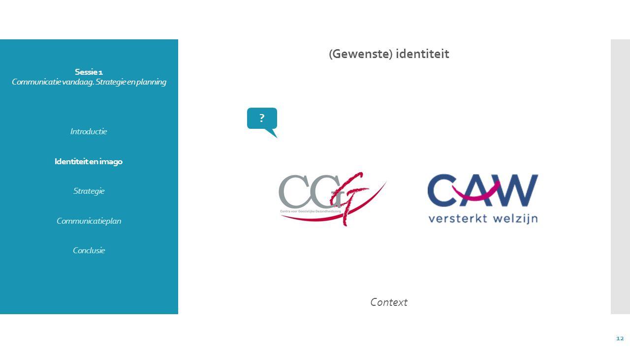 Sessie 1 Communicatie vandaag. Strategie en planning Introductie Identiteit en imago Strategie Communicatieplan Conclusie (Gewenste) identiteit Contex