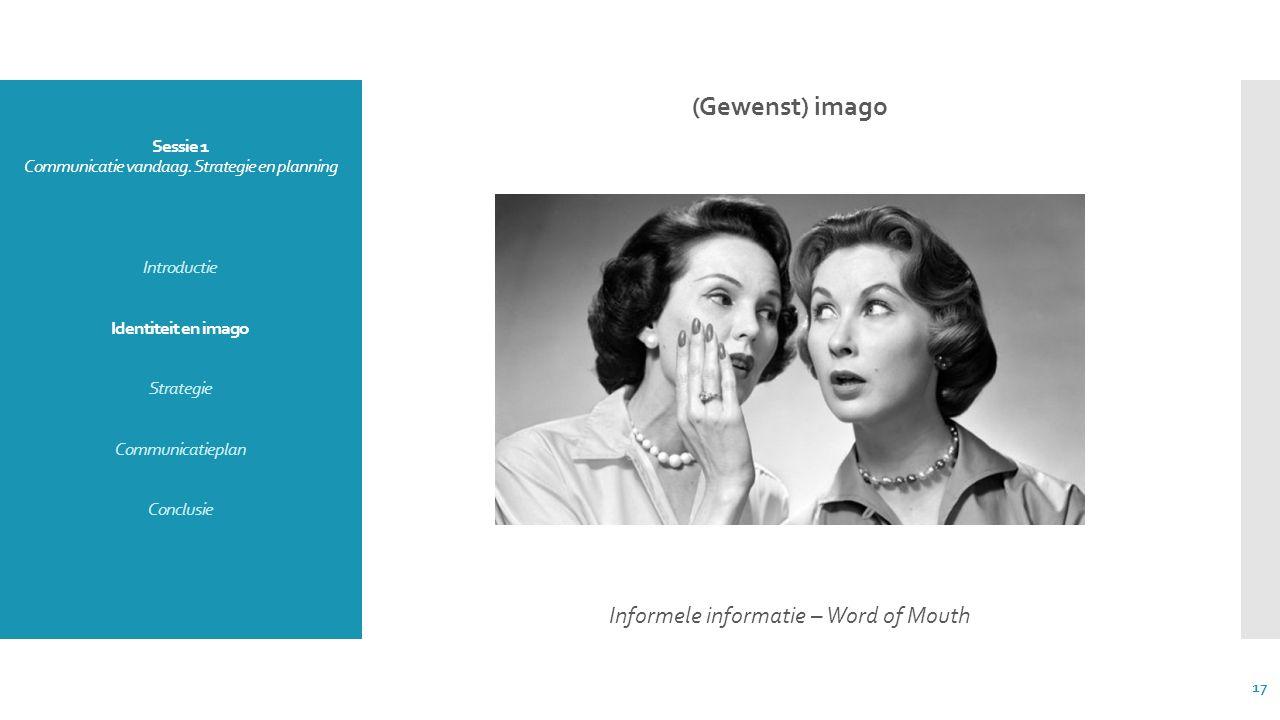 Sessie 1 Communicatie vandaag. Strategie en planning Introductie Identiteit en imago Strategie Communicatieplan Conclusie (Gewenst) imago Informele in