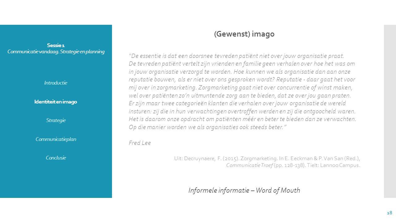 """Sessie 1 Communicatie vandaag. Strategie en planning Introductie Identiteit en imago Strategie Communicatieplan Conclusie (Gewenst) imago """"De essentie"""