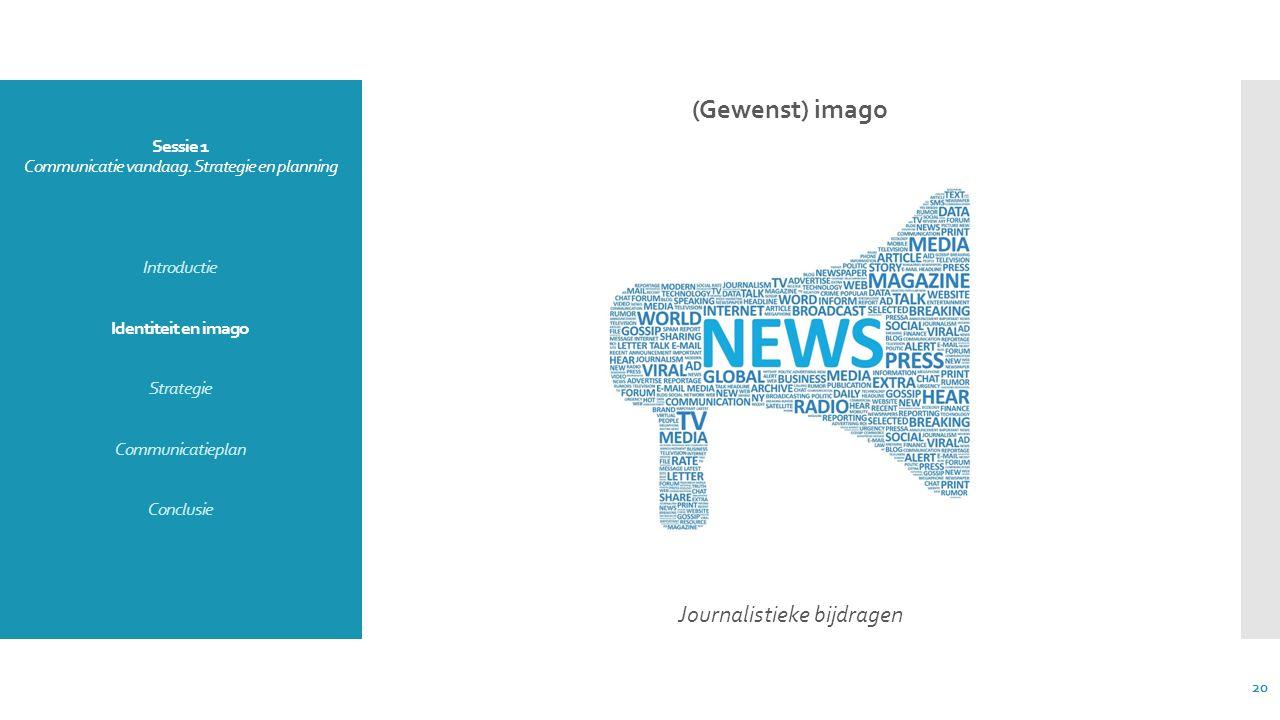 Sessie 1 Communicatie vandaag. Strategie en planning Introductie Identiteit en imago Strategie Communicatieplan Conclusie (Gewenst) imago Journalistie