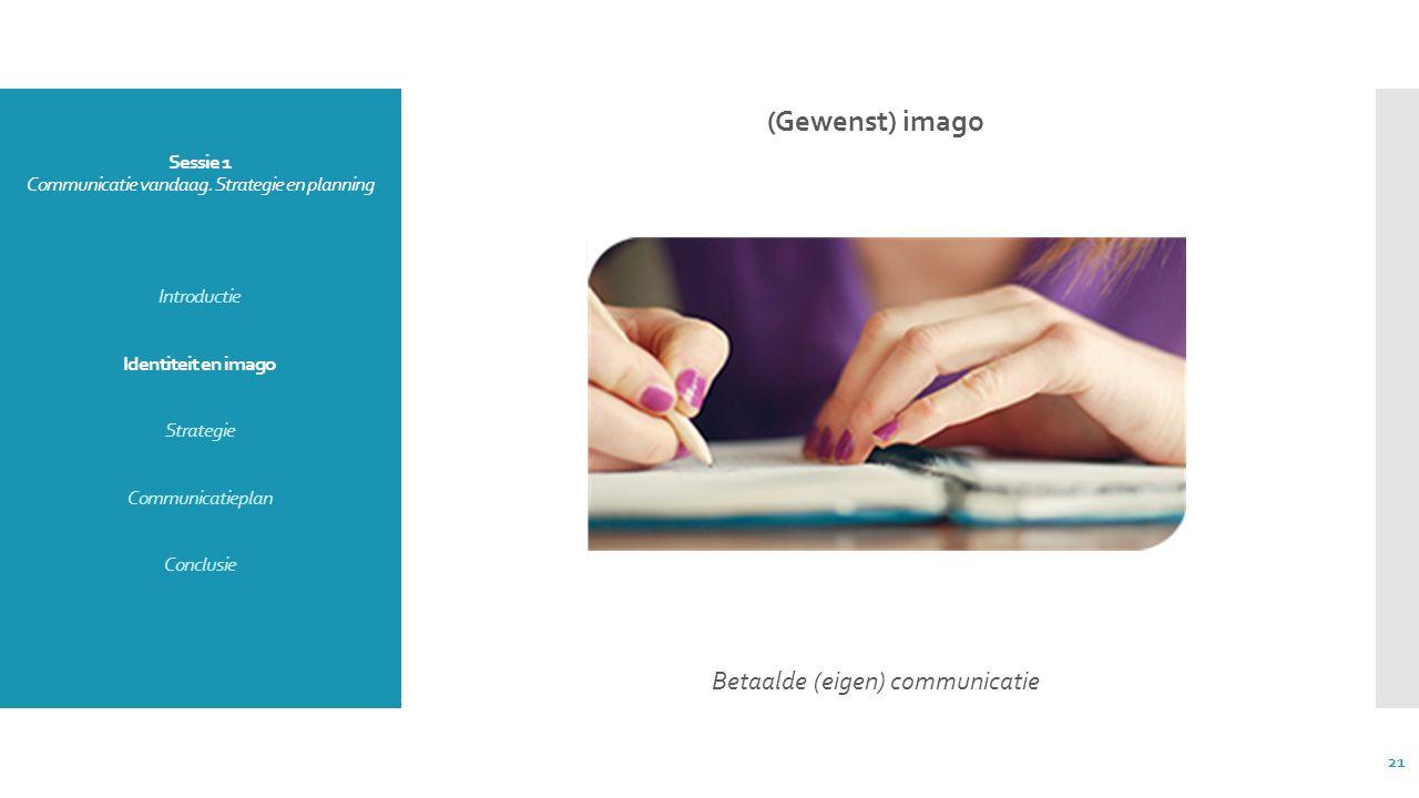 Sessie 1 Communicatie vandaag. Strategie en planning Introductie Identiteit en imago Strategie Communicatieplan Conclusie (Gewenst) imago Betaalde (ei