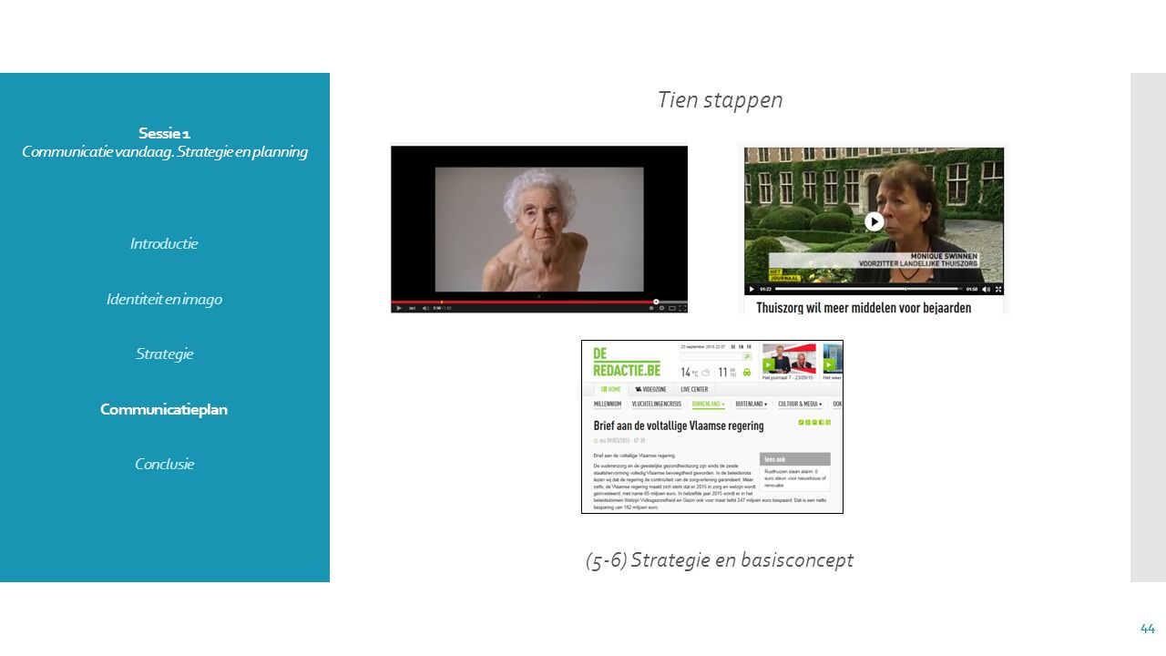 Sessie 1 Communicatie vandaag. Strategie en planning Introductie Identiteit en imago Strategie Communicatieplan Conclusie Tien stappen (5-6) Strategie
