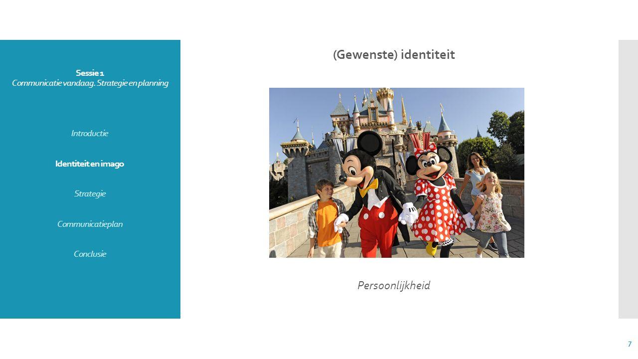 Sessie 1 Communicatie vandaag. Strategie en planning Introductie Identiteit en imago Strategie Communicatieplan Conclusie (Gewenste) identiteit Persoo