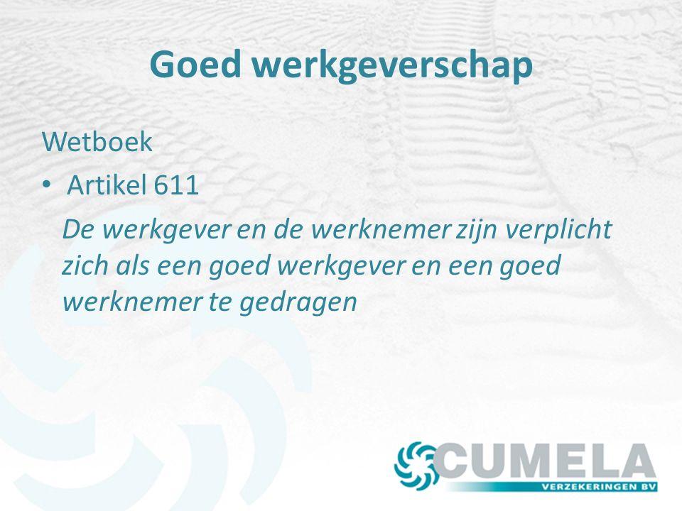 Goed werkgeverschap Wetboek Artikel 611 De werkgever en de werknemer zijn verplicht zich als een goed werkgever en een goed werknemer te gedragen