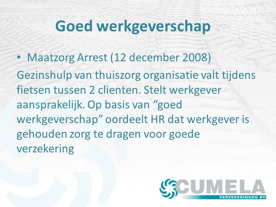 Goed werkgeverschap Maatzorg Arrest (12 december 2008) Gezinshulp van thuiszorg organisatie valt tijdens fietsen tussen 2 clienten.
