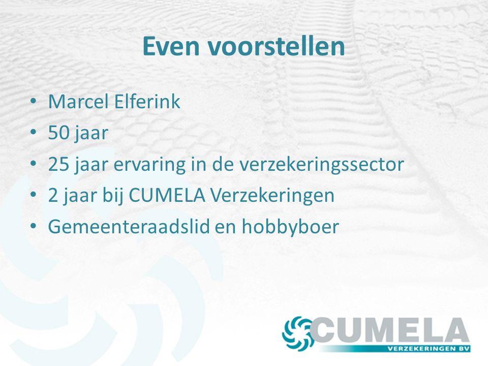 Even voorstellen Marcel Elferink 50 jaar 25 jaar ervaring in de verzekeringssector 2 jaar bij CUMELA Verzekeringen Gemeenteraadslid en hobbyboer