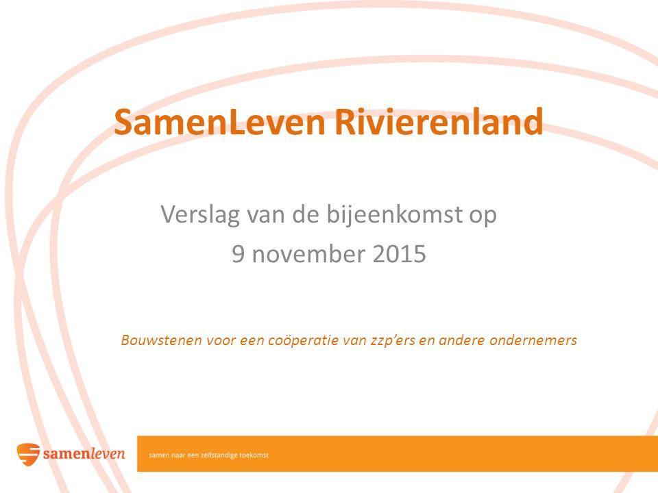 SamenLeven Rivierenland Verslag van de bijeenkomst op 9 november 2015 Bouwstenen voor een coöperatie van zzp'ers en andere ondernemers