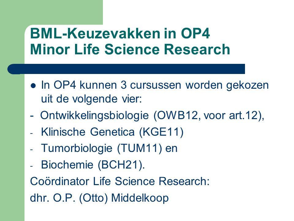 BML-Keuzevakken in OP4 Minor Life Science Research In OP4 kunnen 3 cursussen worden gekozen uit de volgende vier: - Ontwikkelingsbiologie (OWB12, voor