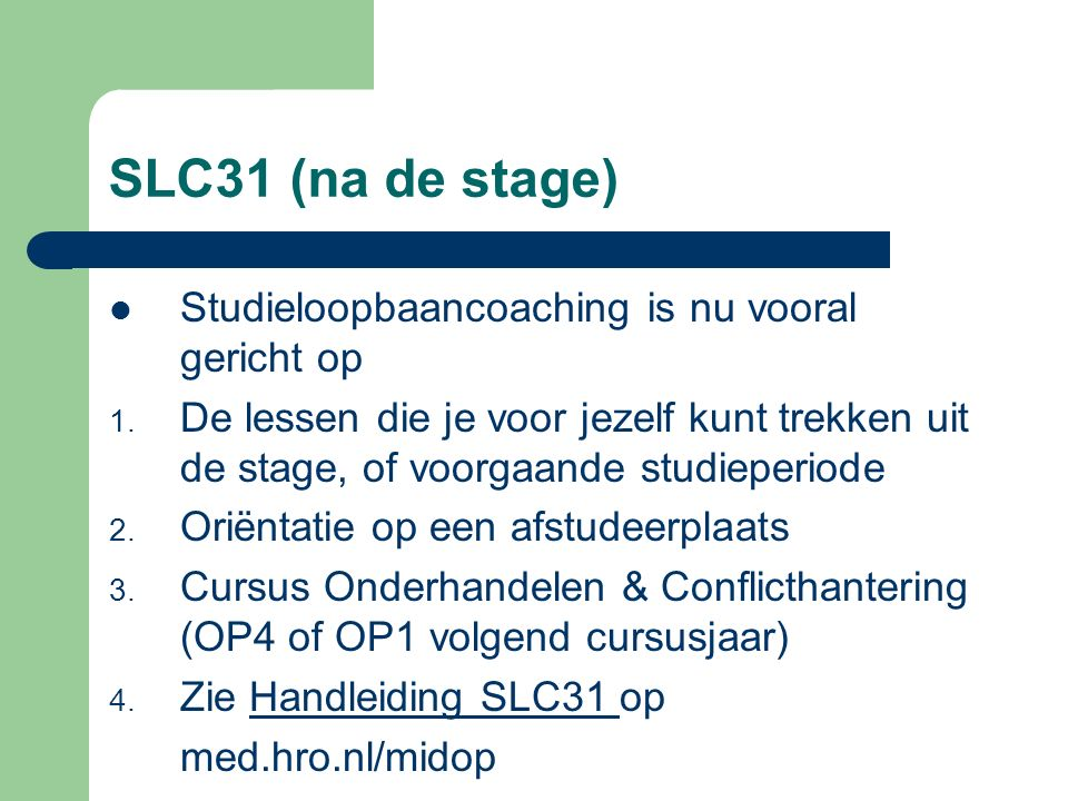 SLC31 (na de stage) Studieloopbaancoaching is nu vooral gericht op 1. De lessen die je voor jezelf kunt trekken uit de stage, of voorgaande studieperi