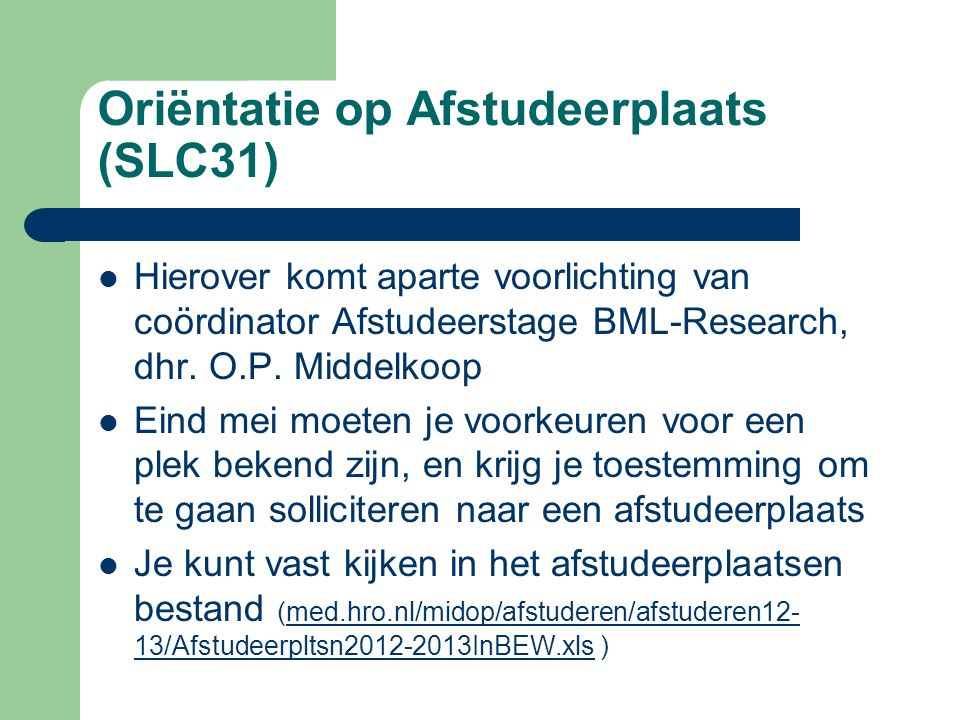 Oriëntatie op Afstudeerplaats (SLC31) Hierover komt aparte voorlichting van coördinator Afstudeerstage BML-Research, dhr. O.P. Middelkoop Eind mei moe