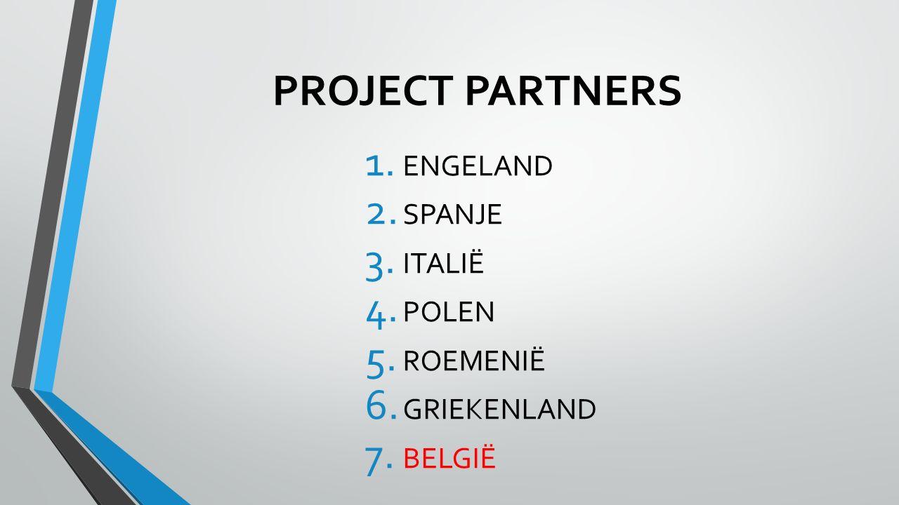 PROJECT PARTNERS 1. ENGELAND 2. SPANJE 3. ITALIË 4. POLEN 5. ROEMENIË 6. GRIEKENLAND 7. BELGIË