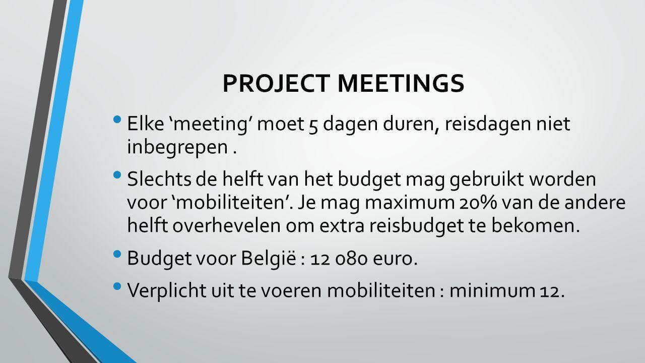 PROJECT MEETINGS Elke 'meeting' moet 5 dagen duren, reisdagen niet inbegrepen.