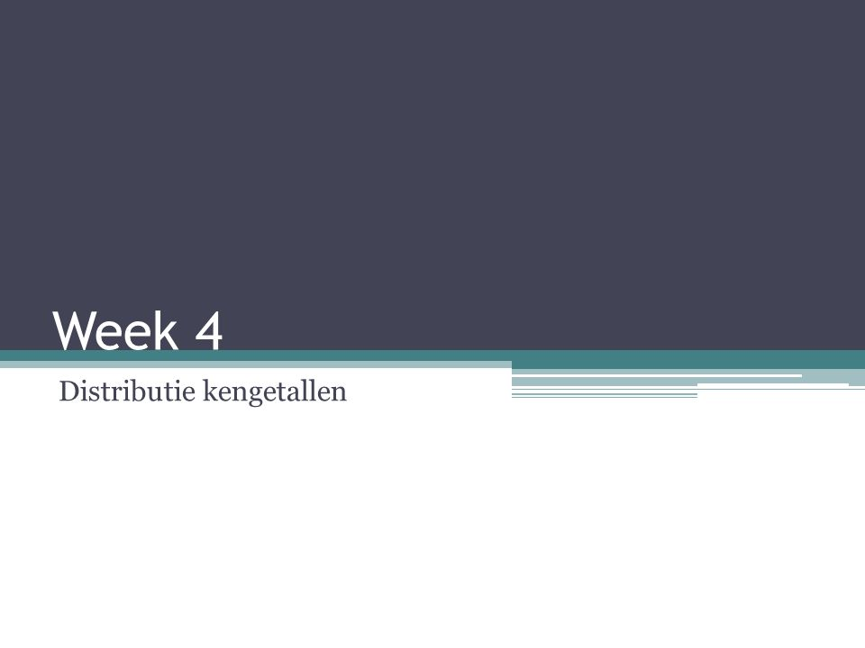 Week 4 Distributie kengetallen