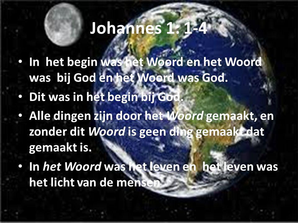 Johannes 1: 1-4 In het begin was het Woord en het Woord was bij God en het Woord was God.