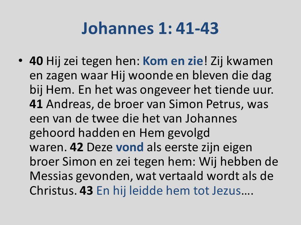 Johannes 1: 41-43 40 Hij zei tegen hen: Kom en zie.