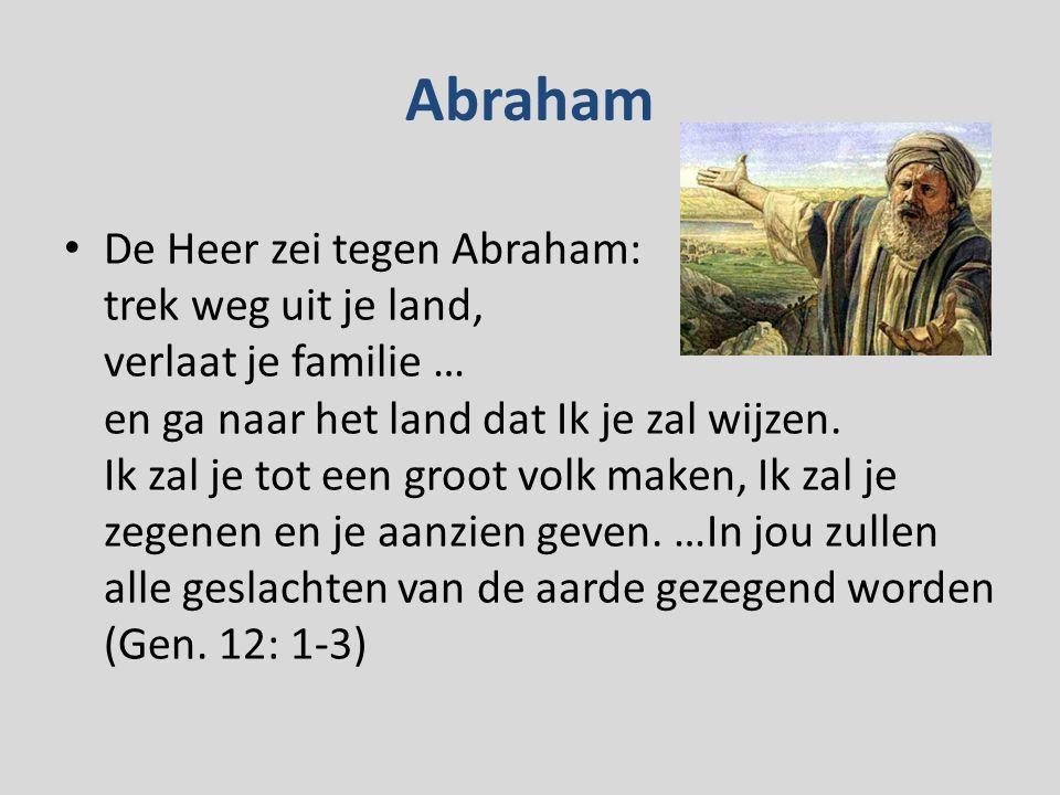 Abraham De Heer zei tegen Abraham: trek weg uit je land, verlaat je familie … en ga naar het land dat Ik je zal wijzen.