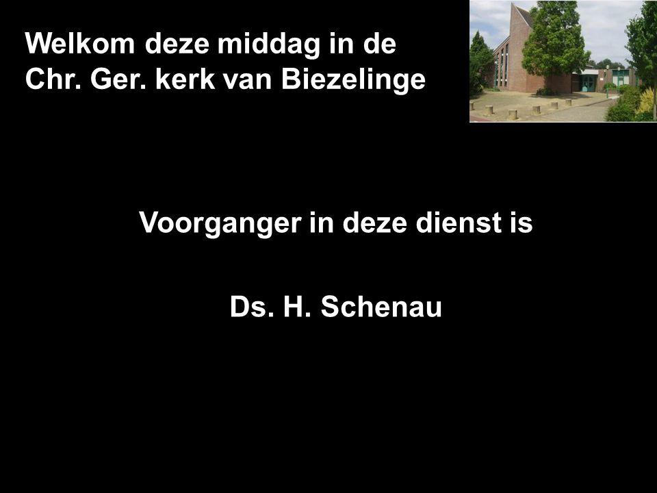Welkom deze middag in de Chr. Ger. kerk van Biezelinge Voorganger in deze dienst is Ds. H. Schenau