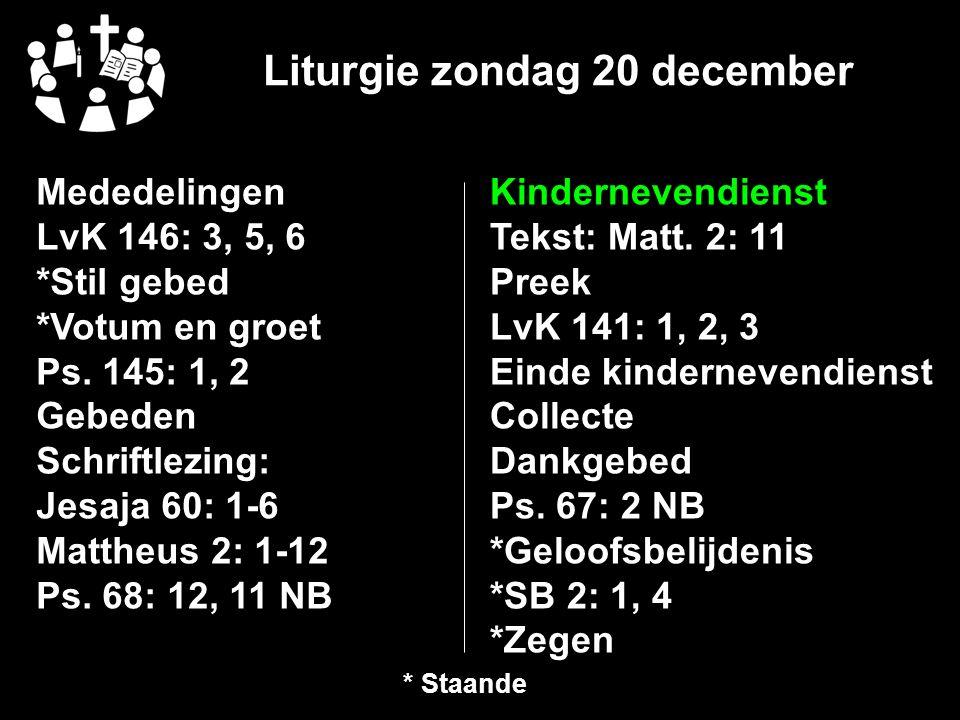 Liturgie zondag 20 december Mededelingen LvK 146: 3, 5, 6 *Stil gebed *Votum en groet Ps.