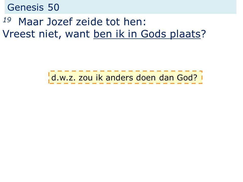 Genesis 50 19 Maar Jozef zeide tot hen: Vreest niet, want ben ik in Gods plaats.