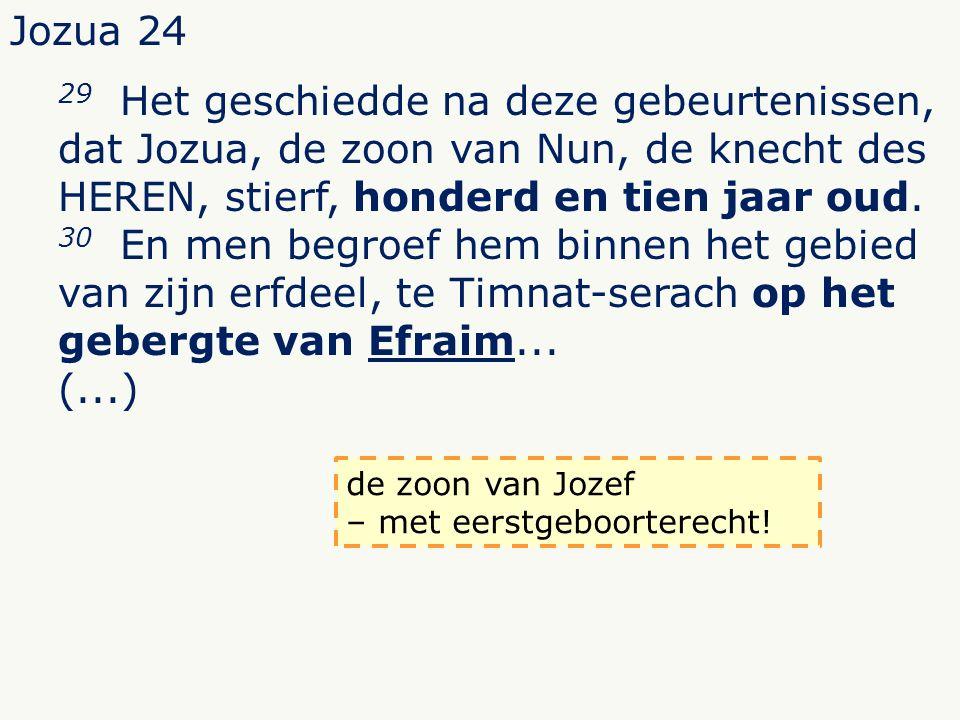 Jozua 24 29 Het geschiedde na deze gebeurtenissen, dat Jozua, de zoon van Nun, de knecht des HEREN, stierf, honderd en tien jaar oud.