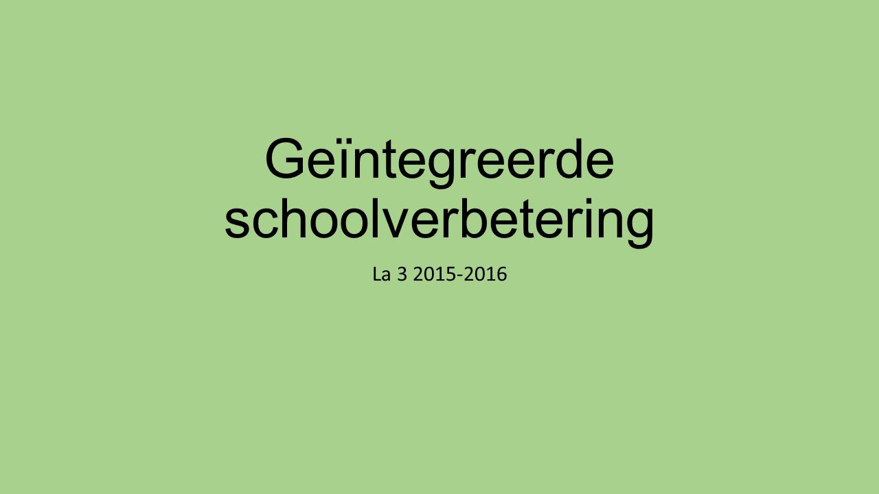 Geïntegreerde schoolverbetering La 3 2015-2016