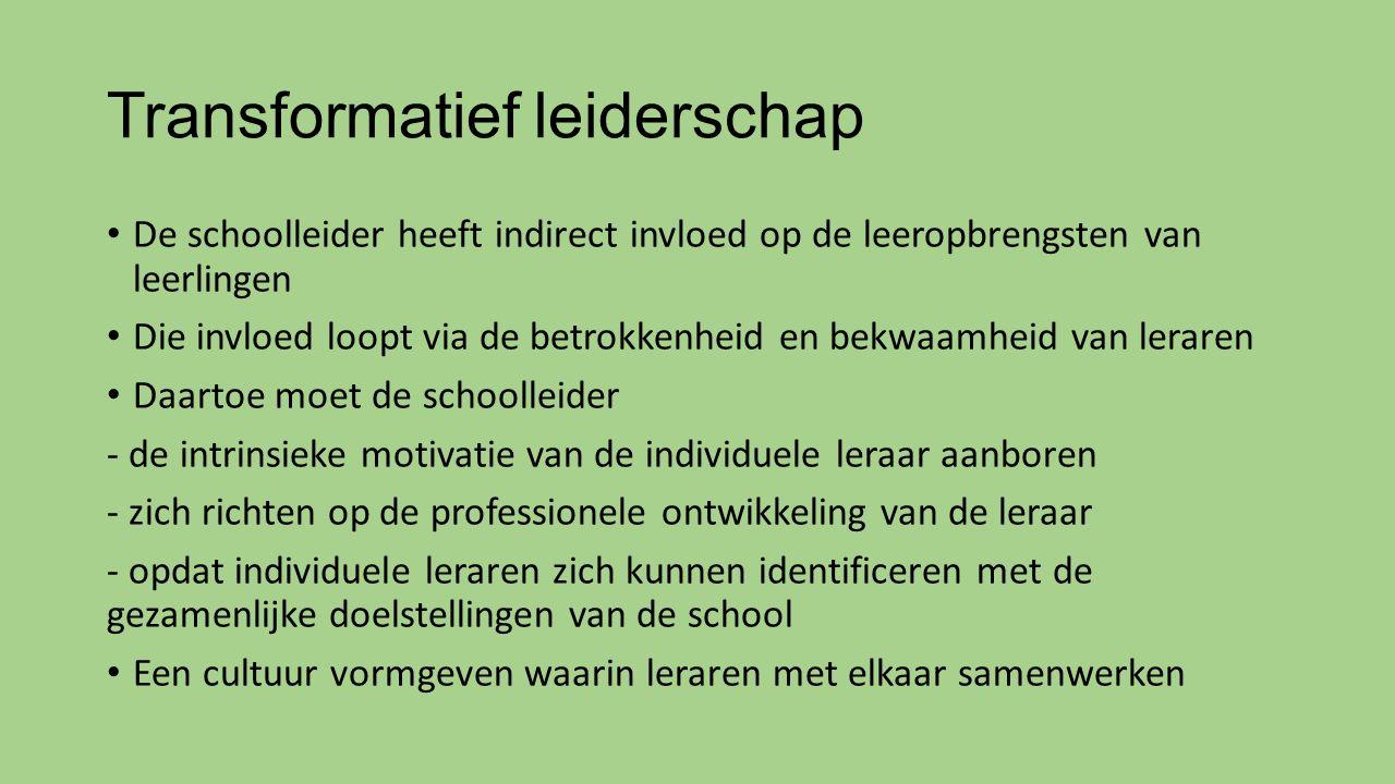 Transformatief leiderschap De schoolleider heeft indirect invloed op de leeropbrengsten van leerlingen Die invloed loopt via de betrokkenheid en bekwa