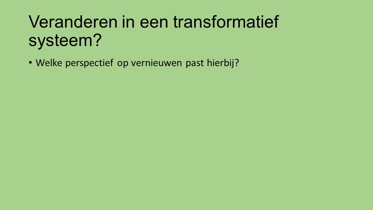 Veranderen in een transformatief systeem? Welke perspectief op vernieuwen past hierbij?