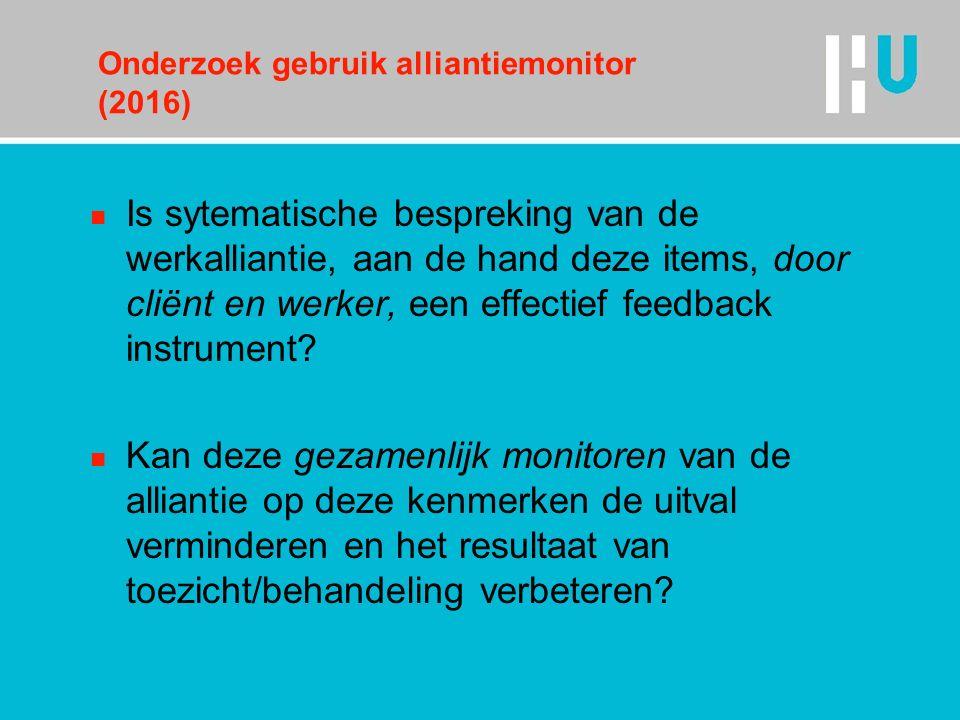 Onderzoek gebruik alliantiemonitor (2016) n Is sytematische bespreking van de werkalliantie, aan de hand deze items, door cliënt en werker, een effectief feedback instrument.