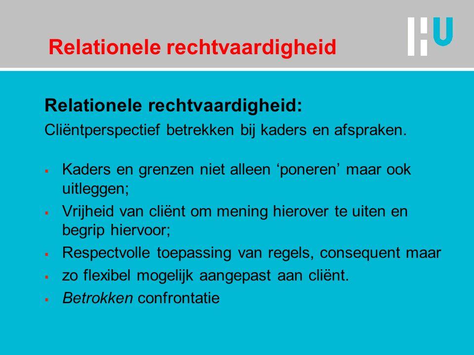 Relationele rechtvaardigheid Relationele rechtvaardigheid: Cliëntperspectief betrekken bij kaders en afspraken.