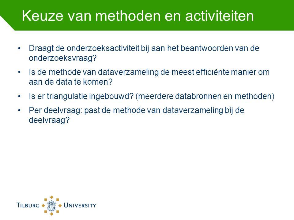 Keuze van methoden en activiteiten Draagt de onderzoeksactiviteit bij aan het beantwoorden van de onderzoeksvraag? Is de methode van dataverzameling d
