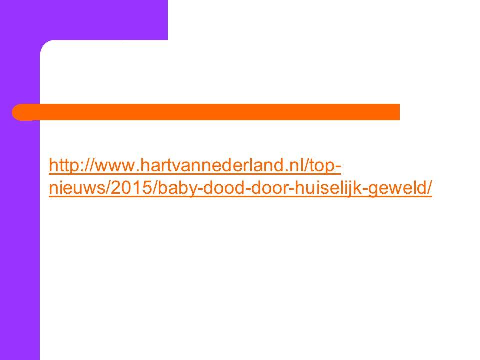 http://www.hartvannederland.nl/top- nieuws/2015/baby-dood-door-huiselijk-geweld/