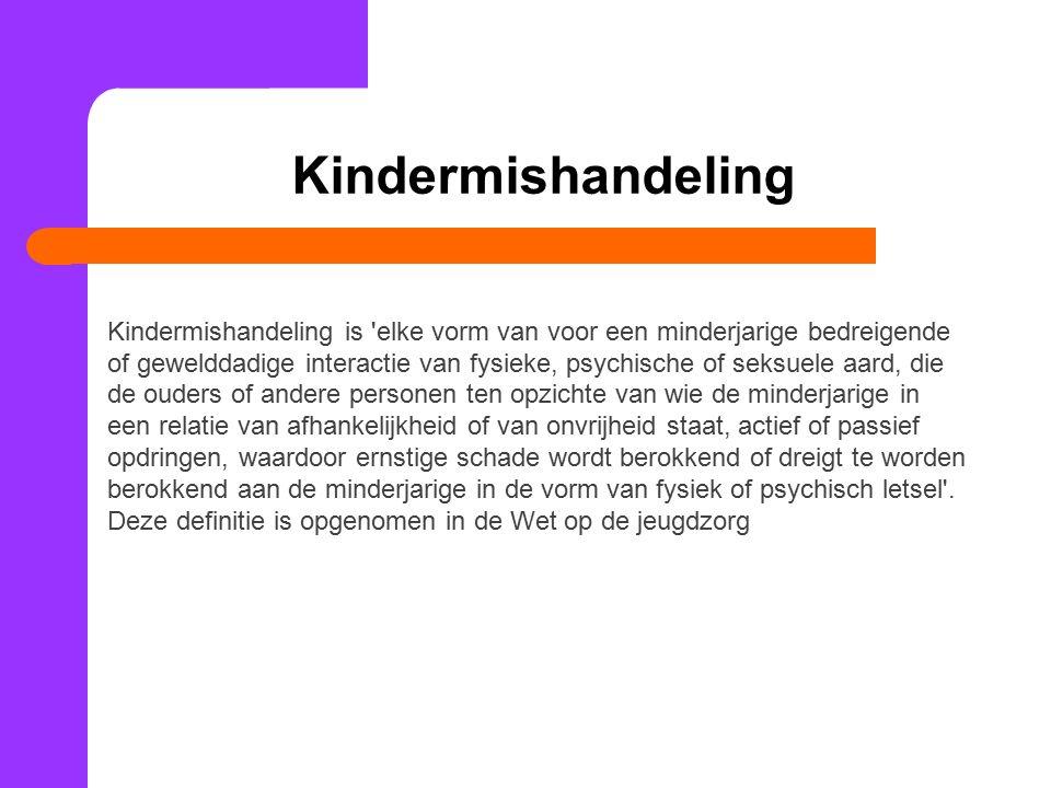 Kindermishandeling Kindermishandeling is 'elke vorm van voor een minderjarige bedreigende of gewelddadige interactie van fysieke, psychische of seksue