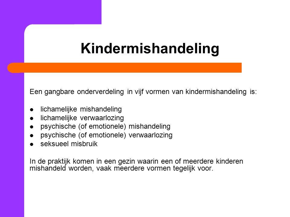 Kindermishandeling Een gangbare onderverdeling in vijf vormen van kindermishandeling is: lichamelijke mishandeling lichamelijke verwaarlozing psychisc