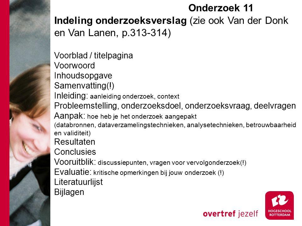 Onderzoek 11e Indeling onderzoeksverslag (zie ook Van der Donk en Van Lanen, p.313-314) Voorblad / titelpagina Voorwoord Inhoudsopgave Samenvatting(!)