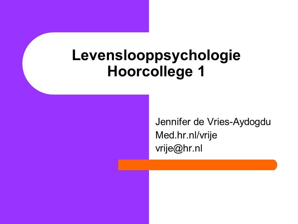 Levenslooppsychologie Hoorcollege 1 Jennifer de Vries-Aydogdu Med.hr.nl/vrije vrije@hr.nl