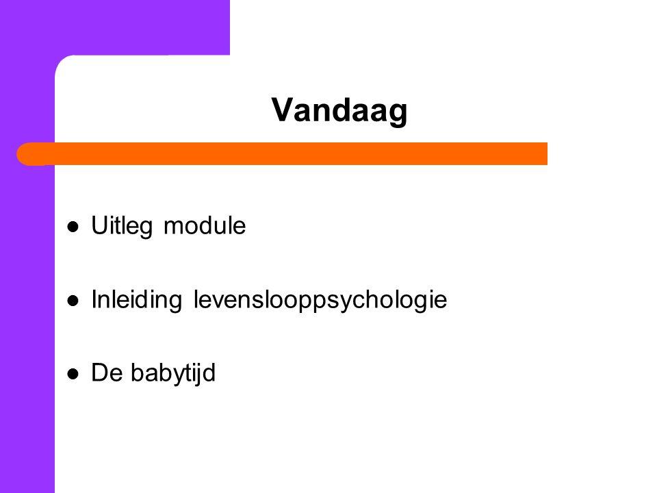 Vandaag Uitleg module Inleiding levenslooppsychologie De babytijd