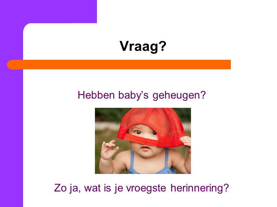 Vraag? Hebben baby's geheugen? Zo ja, wat is je vroegste herinnering?
