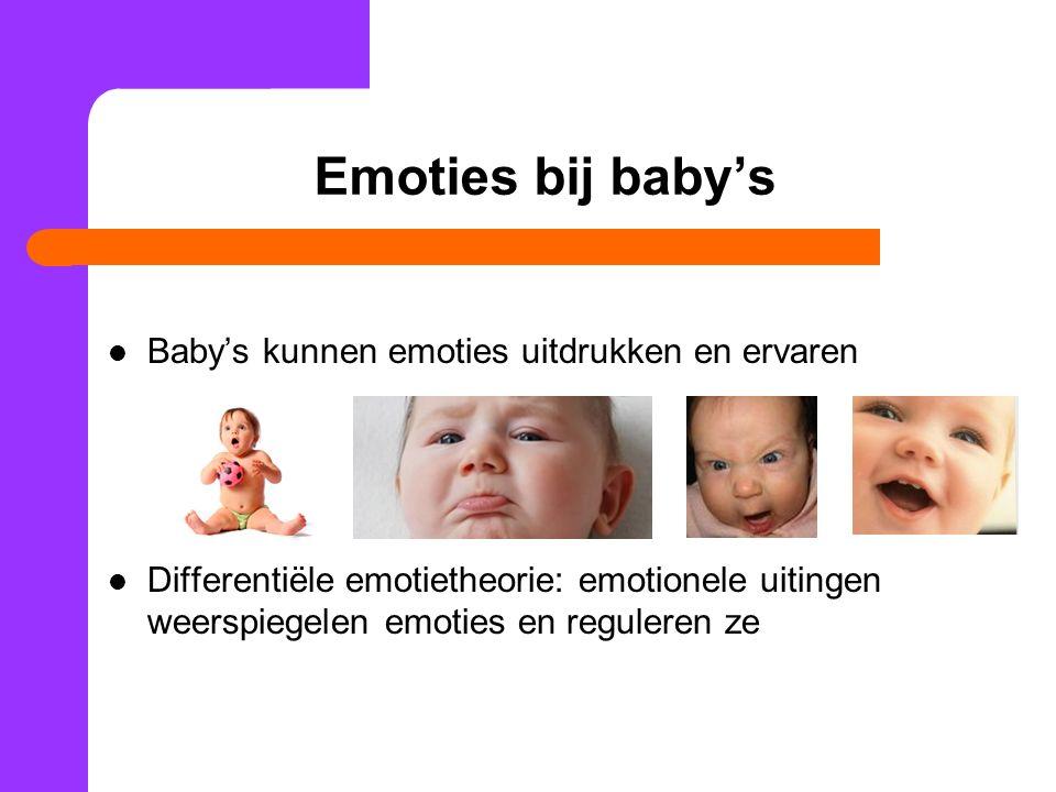 Emoties bij baby's Baby's kunnen emoties uitdrukken en ervaren Differentiële emotietheorie: emotionele uitingen weerspiegelen emoties en reguleren ze